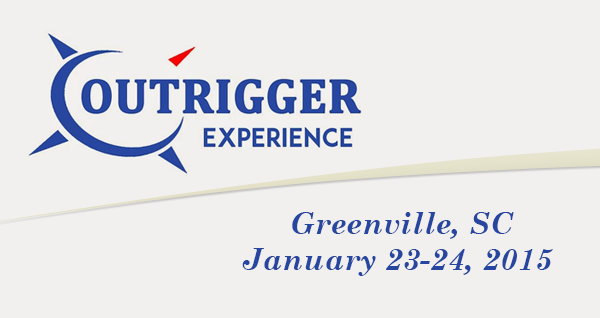 The Outrigger Experience for Marketplace and Ministry Leaders Greenville, SC  January 23-24, 2015