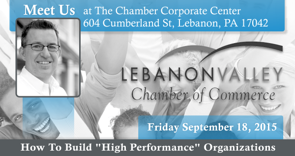 """Lebanon PA  -September 18, 2015 How To Build """"High Performance"""" Organizations"""