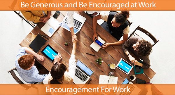Be Generous And Be Encouraged At Work