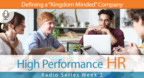 "Radio Series Week 2 Defining a ""Kingdom Minded"" Company"