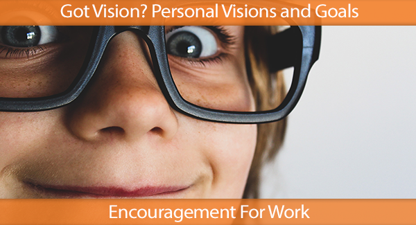 Got Vision? Personal Visions and Goals