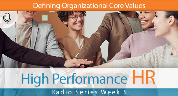 Radio Series Week 5 Defining Organizational Core Values