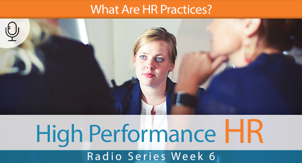 Radio Series Week 6 What Are HR Practices?