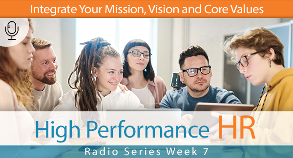 Radio Series Week 7 Integrate Your Mission, Vision and Core Values