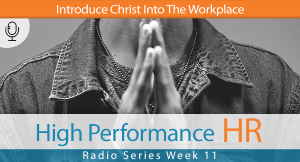 Radio Series Week 11 Introduce Christ Into The Workplace