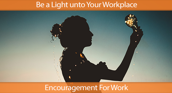 Be a Light unto Your Workplace