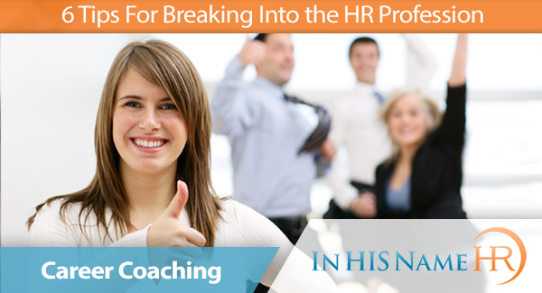 6 Tips For Breaking Into HR
