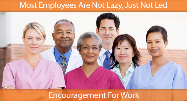 Most Employees Are Not Lazy, Just Not Led IHN HR