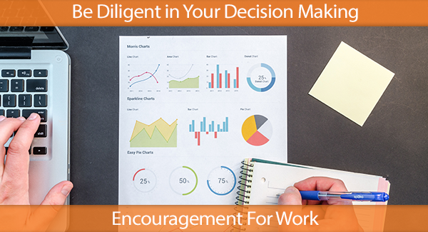 Be Diligent in Your Decision Making