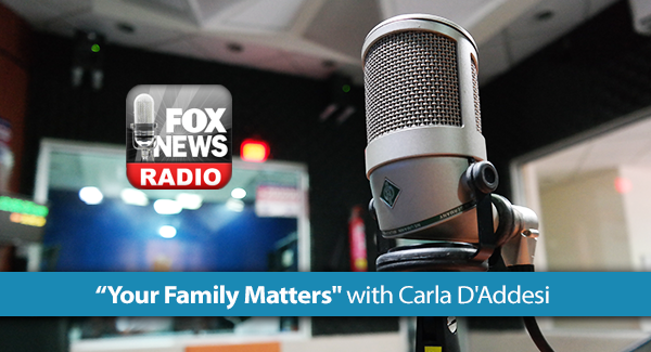 Your Family Matters with Carla DAddesi Fox News Radio