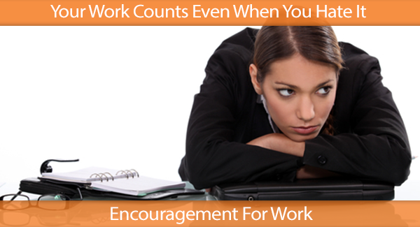 Your Work Counts Even When You Hate It