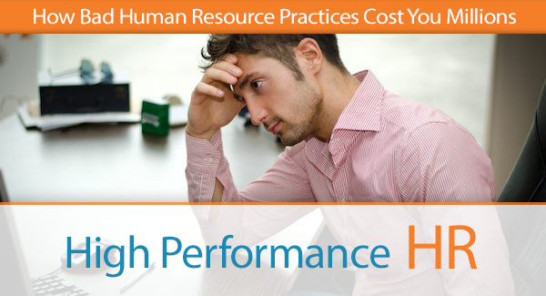 How Bad Human Resource Practices Cost You Millions